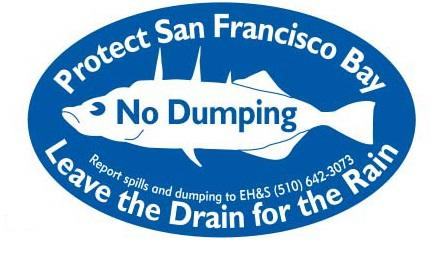 Protect San Francisco Bay. No Dumping. Report spills and dumping to EH&S (510) 642-3073. Leave the Drain for the Rain.